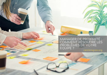 Manager de proximité : comment résoudre les problèmes de votre équipe ?