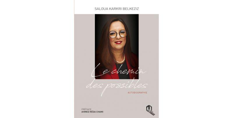 PARUTION DU LIVRE « Le chemin des possibles » de Saloua Karkri Belkeziz, Cheffe d'entreprise,  Fondatrice, Présidente Honoraire de l'Association des femmes chefs d'entreprises du Maroc (AFEM)